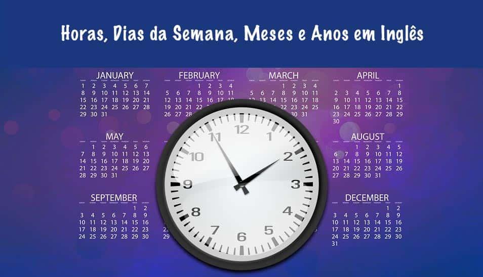 Horas, Dias da Semana, Meses e Anos em Inglês