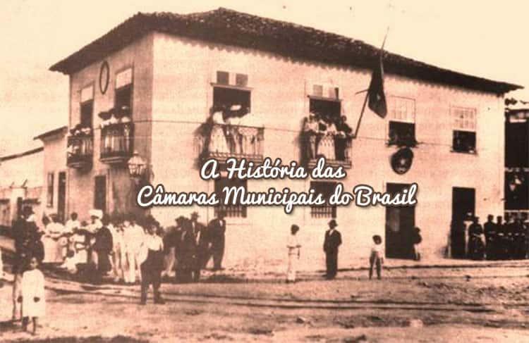 A História das Câmaras Municipais do Brasil