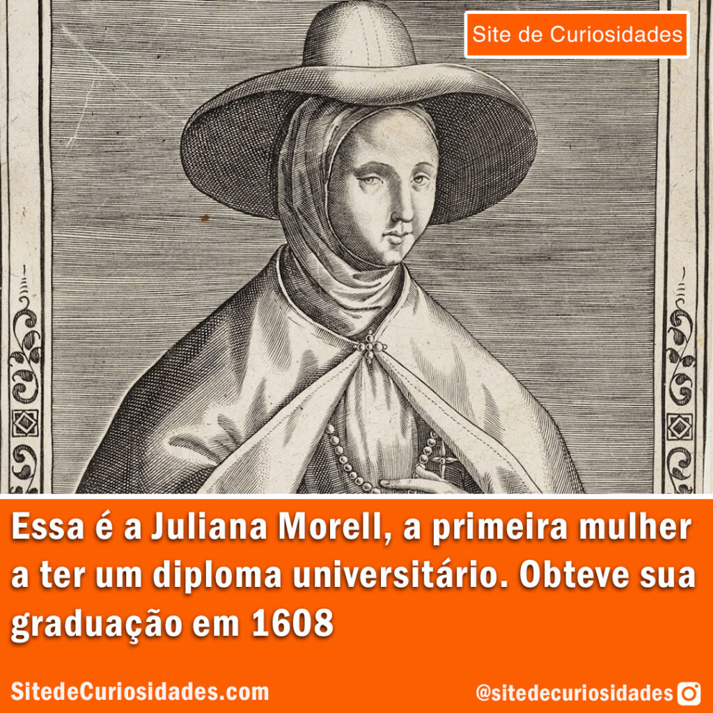 Essa é a Juliana Morell, a primeira mulher a ter um diploma universitário. Obteve sua graduação em 1608.